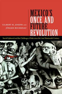 Mexico's Once and Future Revolution By Joseph, Gilbert M./ Buchenau, Jurgen